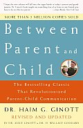 Between Parent and Child: The Bestselling Classic That Revolutionized Parent-Child Communication Cover