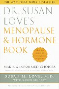 Dr. Susan Love's Menopause and Hormone Book: Making Informed Choices All the Facts about the New Hormone Replacement Therapy Studies