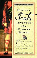 How the Scots Invented the Modern World: The True Story of How Western Europe's Poorest Nation Created Our World and Everything in It Cover