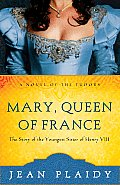 Mary Queen of France The Story of the Youngest Sister of Henry VIII
