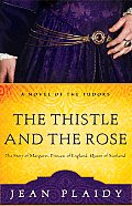 Thistle & the Rose The Story of Margaret Princess of England Queen of Scotland