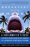 Breakfast with Sharks: A Screenwriter's Guide to Getting the Meeting, Nailing the Pitch, Signing Thedeal, and Navigating the Murky Waters of