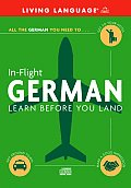 In-Flight German: Learn Before You Land (Living Language In-Flight)