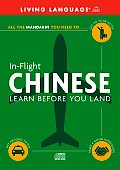 In-Flight Chinese: Learn Before You Land (Living Language In-Flight)