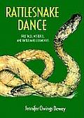 Rattlesnake Dance: True Tales, Mysteries, and Rattlesnake Ceremonies