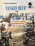Yankee Blue or Rebel Gray?: The Civil War Adventures of Sam Shaw