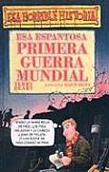 ESA Espantosa Primera Guerra Mundial / The Frightful First World War (Coleccion Esa Horrible Historia)