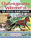 Outrageous Women of Civil War Times (Outrageous Women)