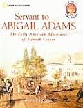Servant to Abigail Adams: The Early Colonial Adventures of Hannah Cooper (I Am American)