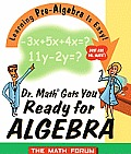 Dr. Math Gets You Ready for Algebra: Learning Pre-Algebra Is Easy! Just Ask Dr.