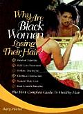 Why Are Black Women Losing Their Hair?: The First Complete Guide to Healthy Hair