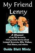 My Friend Lenny: A Memoir Of My Life In Music, With Personal Stories About Leonard Bernstein, Mike Wallace,... by Ouida Blatt Mintz