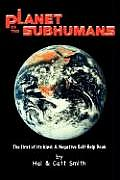 Planet of the Subhumans: A Negative Self-Help Book