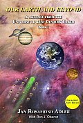 Our Earth & Beyond a Message from the Universe to the 21st Century Earth Book 1