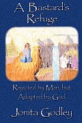 A Bastard's Refuge: Rejected by Man But Adopted by God