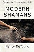 Modern Shamans: By Clearing Your Thoughts and Emotions of Old Programs You Discover the Joy of Living Free