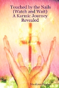 Touched by the Nails (Watch and Wait): A Karmic Journey Revealed