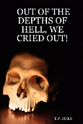 Out of the Depths of Hell, We Cried Out!