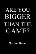 Are You Bigger Than The Game?