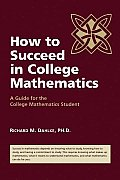 How to Succeed in College Mathematics A Guide for the College Mathematics Student