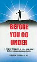 Before You Go Under: A Step by Step Guide to Ease Your Mind Before Going Under Anesthesia