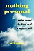 Nothing Personal: Seeing Beyond the Illusion of a Separate Self