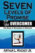 Seven Levels of Promise for the Overcomer - The Book of Revelation Is Relevant