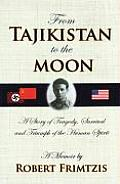 From Tajikistan to the Moon: A Story of Tragedy, Survival and Triumph of the Human Spirit