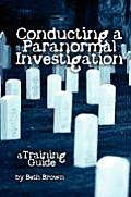 Conducting a Paranormal Investigation A Training Guide