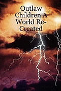 Outlaw Children a World Re-Created