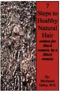 Seven Steps to Healthy Natural Hair; Written for Black Women, by a Black Woman