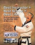 Best Instructor + Best School = Best Life!: Proven Principles for Martial Arts & Success