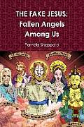 The Fake Jesus: Fallen Angels Among Us