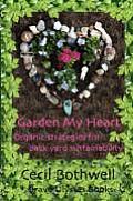 Garden My Heart: Organic Strategies for Backyard Sustainability
