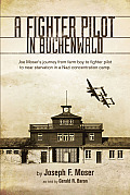 Fighter Pilot in Buchenwald Joe Mosers Journey from Farm Boy to Fighter Pilot to Near Starvation in a Nazi Concentration Camp