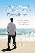 All You Need to Know about Everything: A Practical Guide to Material Wealth and Spiritual Fulfillment
