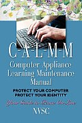 Computer Appliance Learning Maintenance Manual (Ia-L-M-M): Protect Your Computer, Protect Your Identity