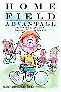 Home Field Advantage A Parents Guide to Giving Your Child the Edge in the Game of Life