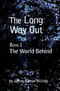 The Long Way Out: Book I: The World Behind