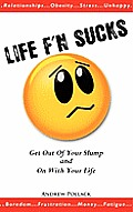 Life F'n Sucks: Get Out of Your Slump and on with Your Life