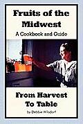 Fruits of the Midwest - A Cookbook and Guide from Harvest to Table