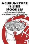 Acupuncture Is Like Noodles The Little Red CookBook of Working Class Acupuncture