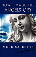 How I Made the Angels Cry