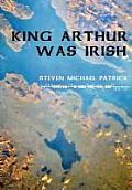 King Arthur Was Irish