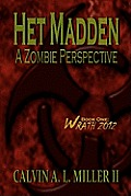 Het Madden, A Zombie Perspective by Calvin A L Miller