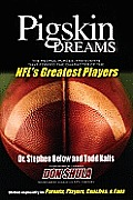 Pigskin Dreams: The People, Places and Events That Forged the Character of the NFL's Greatest Players