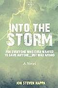 Into the Storm: For Everyone Who Ever Wanted to Save Anyone...But Was Afraid