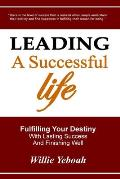 Leading a Successful Life: Fulfilling Your Destiny with Lasting Success and Finishing Well