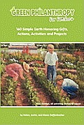Green Philanthropy For Families: 160 Simple Earth Honoring Gifts, Actions, Activities and Projects Cover