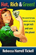 Hot, Rich & Green!: The Secret Formula Women Are Using to Get Rich and Save the Planet
